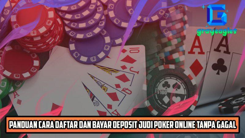 Panduan Cara Daftar Dan Bayar Deposit Judi Poker Online Tanpa Gagal